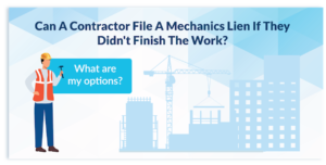 Can a contractor file a mechanics lien even if they did not finish the work